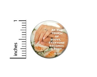 Plato Love Quote Button // At The Touch Of Love Everyone Becomes A Poet Pinback // Wedding Favor Pin 1 Inch 7-22