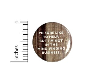 Not In The Mind Finding Business Sarcastic Button // Funny Random Backpack or Jacket Pinback // Pin 1 Inch 6-9