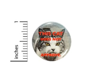 Sarcastic Cat Button // This Cat Does Not Approve // Backpack or Jacket Pinback // Funny Cat Pinback // Lapel Pin // Badge // 1 Inch 14-7