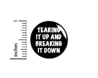 Funny Button Pin for Backpacks or Jackets Tearing It Up and Breaking It Down Cool Edgy Break Dancing Hip Hop Pinback Lapel Pin 1 Inch 88-16