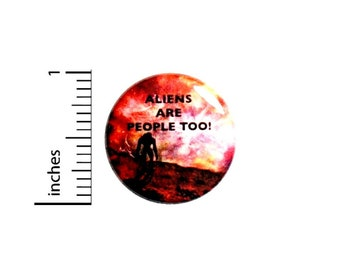 Alien Button Aliens Are People Too Button // Extraterrestrial Pinback // Backpack or Jacket Pin // 1 Inch 7-16