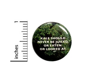 Funny Kale Button // Never Eat Or Look At Kale Is Gross // I Hate Kale Pinback // Pin 1 Inch 4-20