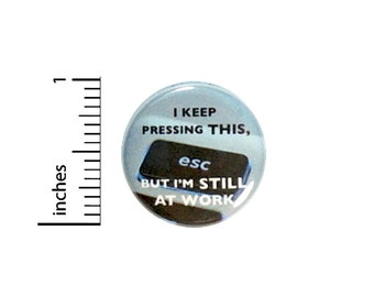 Funny Escaping Work Button Pin for Backpacks Jackets or Fridge Magnet Escape Key Button Pressing Escape Humor Edgy Cool Epic 1 Inch 16-22
