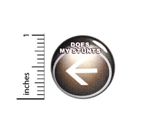 Does All My Stunts Random Humor Button // Backpack or Jacket Pinback // Geekery Nerdy Pin // 1 Inch 12-14
