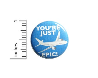 Plane Pun Button You're Just Plain Epic Backpack Pin Pinback Badge Brooch Lapel Pin Little Humor Gift 1 Inch #83-24