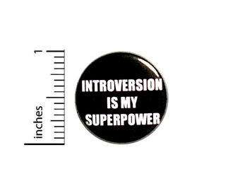 Funny Introvert Button // Backpack Pin // Introversion Is My Superpower // Badge // Brooch // Lapel Pin -  Introvert Gift 1 Inch #84-12