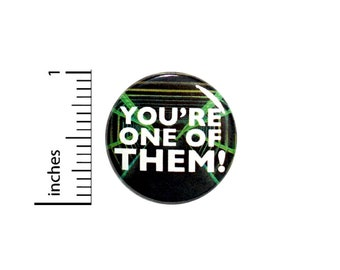 Funny Alien Button You're One of THEM! Government Conspiracies Conspiracy Humor Pinback Area 51 Aliens Theories 1 Inch #65-10