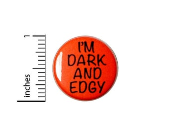I'm Dark And Edgy // Button Pin // Rebel // Backpack Jacket // Cool Pinback Lapel Pin 1 Inch 2-16