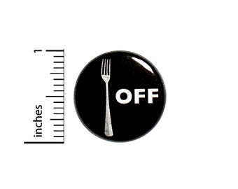 Funny Fork Off! Bad Puns Button Geeky Nutty Random Humor Pin Pinback 1 Inch #36-26