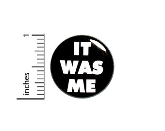 Funny Button Pin It Was Me I Did It Random Sarcastic Humor Cool Rad 1 Inch #75-12
