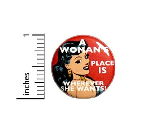 Women's Rights Button Backpack or Jacket Pinback Feminist Strong Women A Woman's Place Pin 1 Inch 59-15