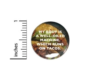My Body Is A Well-Oiled Machine That Runs On Tacos //  I Love Tacos // Backpack or Jacket Pinback // Pin 1 Inch 6-25