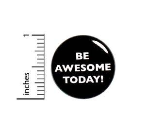 Funny Button Backpack Pin Badge Be Awesome Today! Positive Good Vibes Great Attitude Fun Random Humor Jacket Pin 1 Inch 50-4