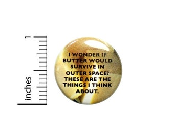Would Butter Survive In Outer Space Button // Funny Pinback For Backpack or Jacket // Pin 1 Inch 5-16