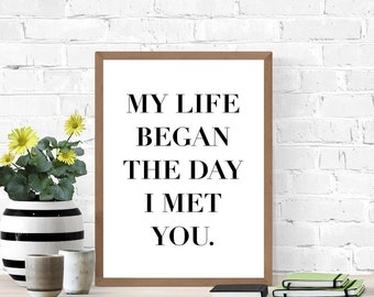 Love Quote Sign, Printable Wedding Sign, My Life Began The Day I Met You, Digital Wall Art, Digital Print, I Love You Sign, You Are My Life