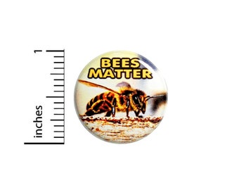 Bees Matter Button Pin Save The Honey Bees Rad Jacket Backpack Pinback 1 Inch #60-19 -