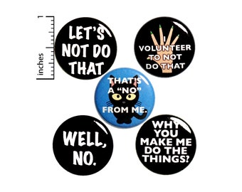 "Sarcastic Gift Set for Snarky Friend, I Don't Want To, Pin Button or Fridge Magnet 5 Pack, Edgy Pins, Cool Pins, Pin or Magnet Set 1"" P32-4"