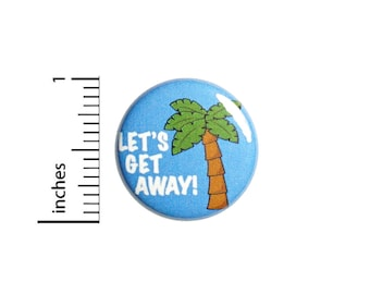 Let's Get Away Vacay Button Pin Cute Palm Tree Badge for Backpacks or Jackets Cool Pinback Lapel Pin 1 Inch 88-7