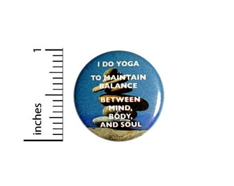 Yoga To Maintain Balance Mind Body Soul Button // for Backpack or Yoga Bag Pinback // Yoga Gift // Pin 1 Inch 9-18