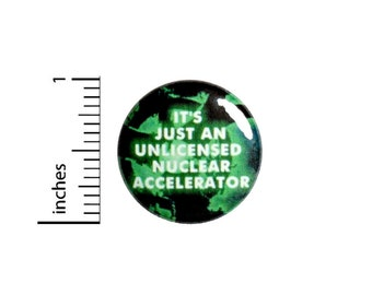 It's Just An Unlicensed Nuclear Accelerator Button // Backpack or Jacket Pinback // Geeky // Ghosts Spook // Fan Pin 1 Inch 10-13