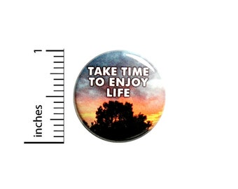 Positive Button Quote Pin Take Time To Enjoy Life Sunrise Pin Backpack Pin Pinback Brooch Cute Positive Gift 1 Inch #82-8