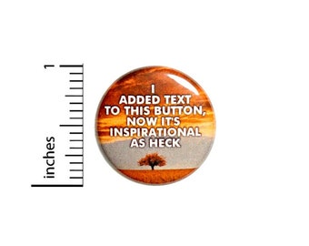 Funny Button I Added Text To This Button Now It's Inspirational As Heck Button // Random Humor Pinback // Gift Pin // 1 Inch 14-8