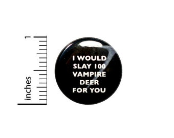 Funny Button Pin // I Would Slay 100 Vampire Deer For You // Pinback for Backpack or Jacket // Weird Lover Gift // Pin 1 Inch 5-23