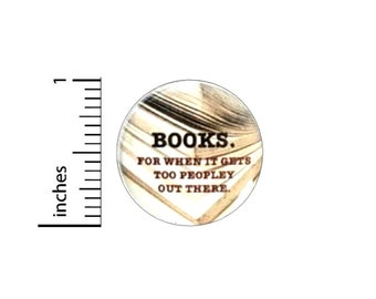 Books For When It Gets Too Peopley Out There Button // Backpack or Jacket Pinback // Reading Writer Book Lover Pin // 1 Inch 15-20
