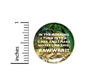 In The Morning I Turn Into A T-Rex Dinosaur Funny Button // Backpack or Jacket Pinback // Random Pin // 1 Inch 8-31