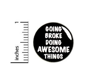 Funny Sarcastic Button Pin I'm Broke Going Broke Doing Awesome Things Badge for Backpacks or Jackets Cool Pinback Lapel Pin 1 Inch 88-11