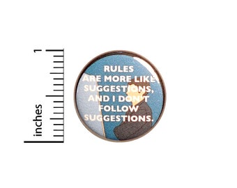 Sarcastic Pin for Backpacks, Button or Fridge Magnet, I Don't Follow Rules, Rules Are More Like Suggestions, Snarky Lapel Pin, 1 Inch 16-29