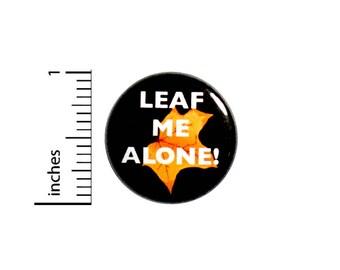 Funny Button Leaf Me Alone! Bad Puns Random Humor Backpack Jacket Pin 1 Inch #47-23