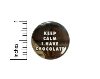 Keep Calm I Have Chocolate Button // Pinback for Backpack or Jacket // Funny Pin 1 Inch 14-21