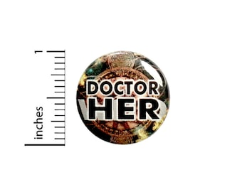 Doctor Her Button Geekery Nerdy Geeky Who Space Time Travel 13th Pin Pinback 1 Inch