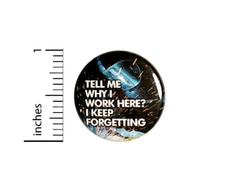 Tell Me Why I Work Here I Keep Forgetting Button // Backpack or Jacket Pinback // Sarcastic Work Pin // 1 Inch 14-25