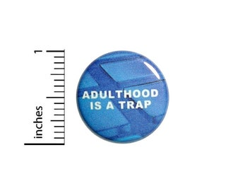 Adulthood Is A Trap Funny Button // Backpack or Jacket Pinback // Geekery Nerdy Random Humor Pin // 1 Inch 12-12