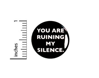 Funny Button Sarcastic Introvert Humor You Are Ruining My Silence. Pin 1 Inch #36-23