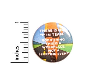 There Is No I In Team Sarcastic Pin, Funny Work Pin for Backpacks, Button or Fridge Magnet, Work Sarcasm, Competitive Humor 1 Inch 17-2
