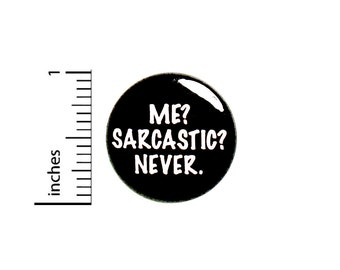 Sarcastic Button Pin For Backpacks Jackets Me? Sarcastic? Never. Badge Lapel Pin Humor Sarcasm 1 Inch 87-29