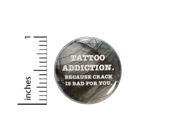 Funny Tattoo Button // Tattoo Addiction Because Crack Is Bad For You Pinback // Backpack or Jacket Pin // 1 Inch 15-24