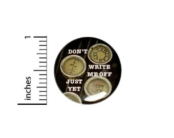 Don't Write Me Off Just Yet Button // Backpack or Jacket Pinback // Writer Creator Book Lover Pin // 1 Inch 15-21
