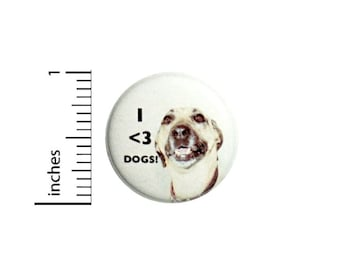 Button I Love Dogs // Backpack or Book Bag Pinback // Dog Lover Gift Pin // 1 Inch 10-11