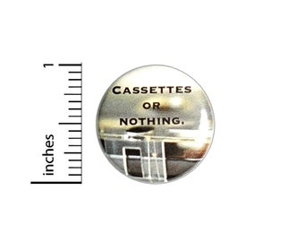 Cassettes or Nothing Button Pin for Backpacks Jackets or Fridge Magnet Lapel Pin 90's Vintage Audio Music Pin 1 Inch 1-4