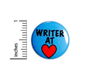 Encouraging Writer Button // Writer At Heart // Backpack or Jacket Pinback // Lapel Pin // 1 Inch 91-17