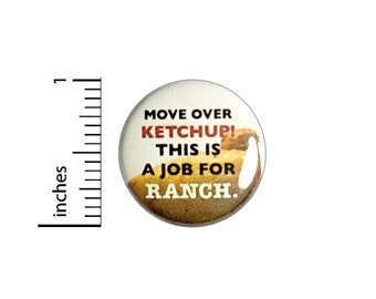 Move Over Ketchup This Is A Job For Ranch Button // Flare Foodie Pinback // Pin 1 Inch 6-26