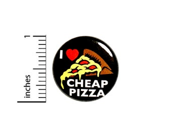 Funny Pizza Button Pin I Love Cheap Pizza Jacket Backpack Pinback Awesome Rad Cool 1 Inch #72-30