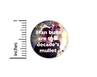 Man Buns Are This Decade's Mullet Button // Funny Pin // Backpack or Jacket Pinback // Nerdy Geeky 1 Inch 3-20
