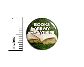Books Are My Vacation Reading Button // Backpack or Bookbag Pinback // Reader Teacher Student Gift Pin // 1 Inch 13-7