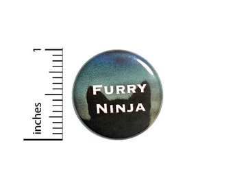 Furry Ninja Cat Funny Button Pin for Backpacks or Jackets Cute Pinback Funny 1 Inch 3-9