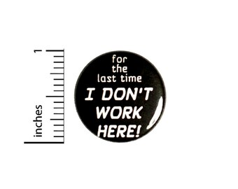 For The Last Time I Don't Work Here Button // for Backpack or Jacket Pinback // Funny Geeky Pin // 1 Inch 12-7